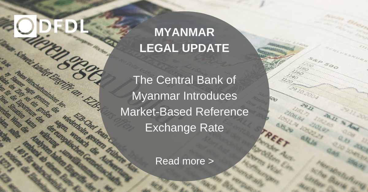 Myanmar Legal Alert The Central Bank Of Introduces Market Based Reference Exchange Rate Dfdl Tax Investment Expertise