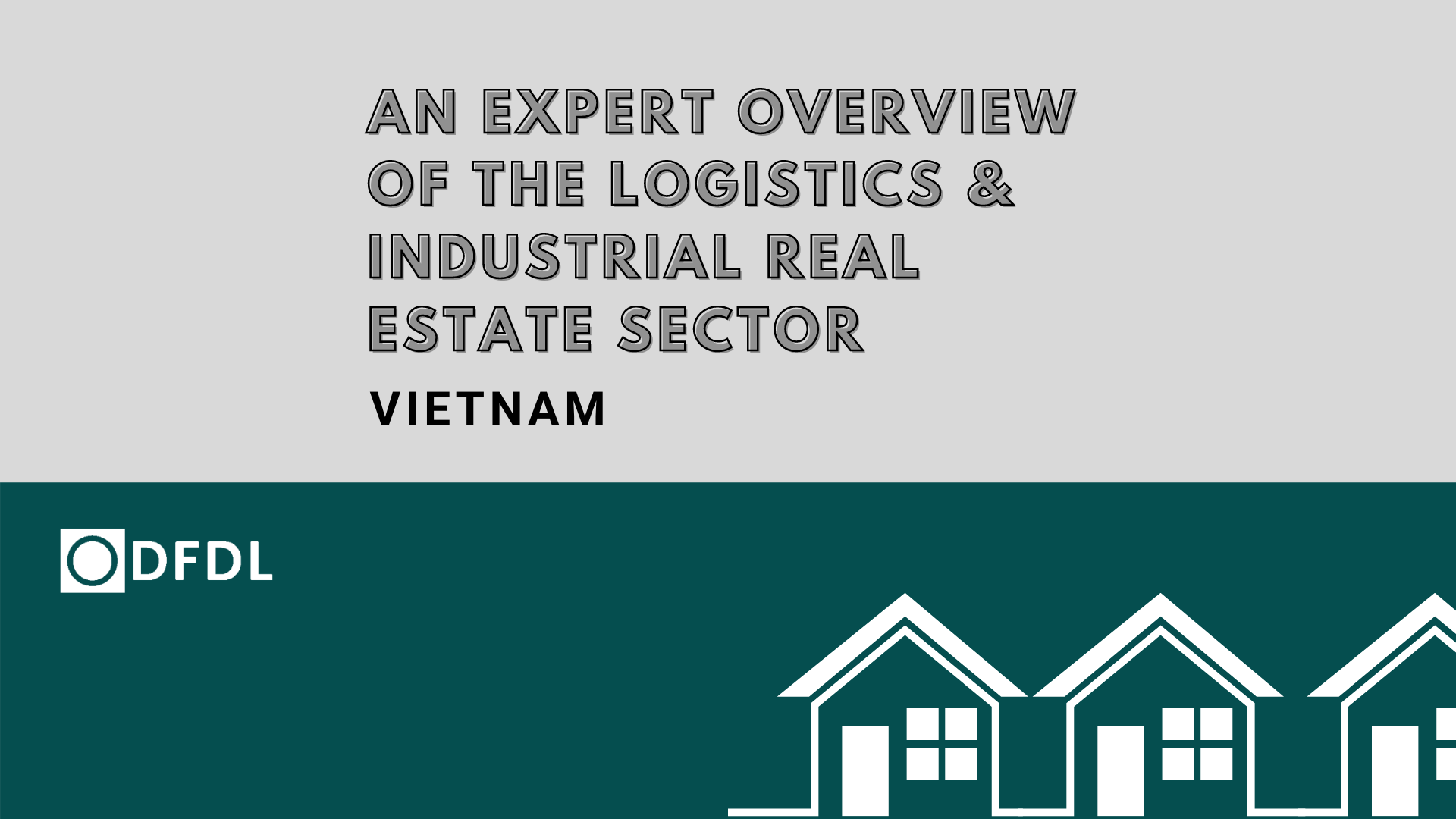 An Expert Overview of the Logistics and Industrial Real Estate Sector in Vietnam