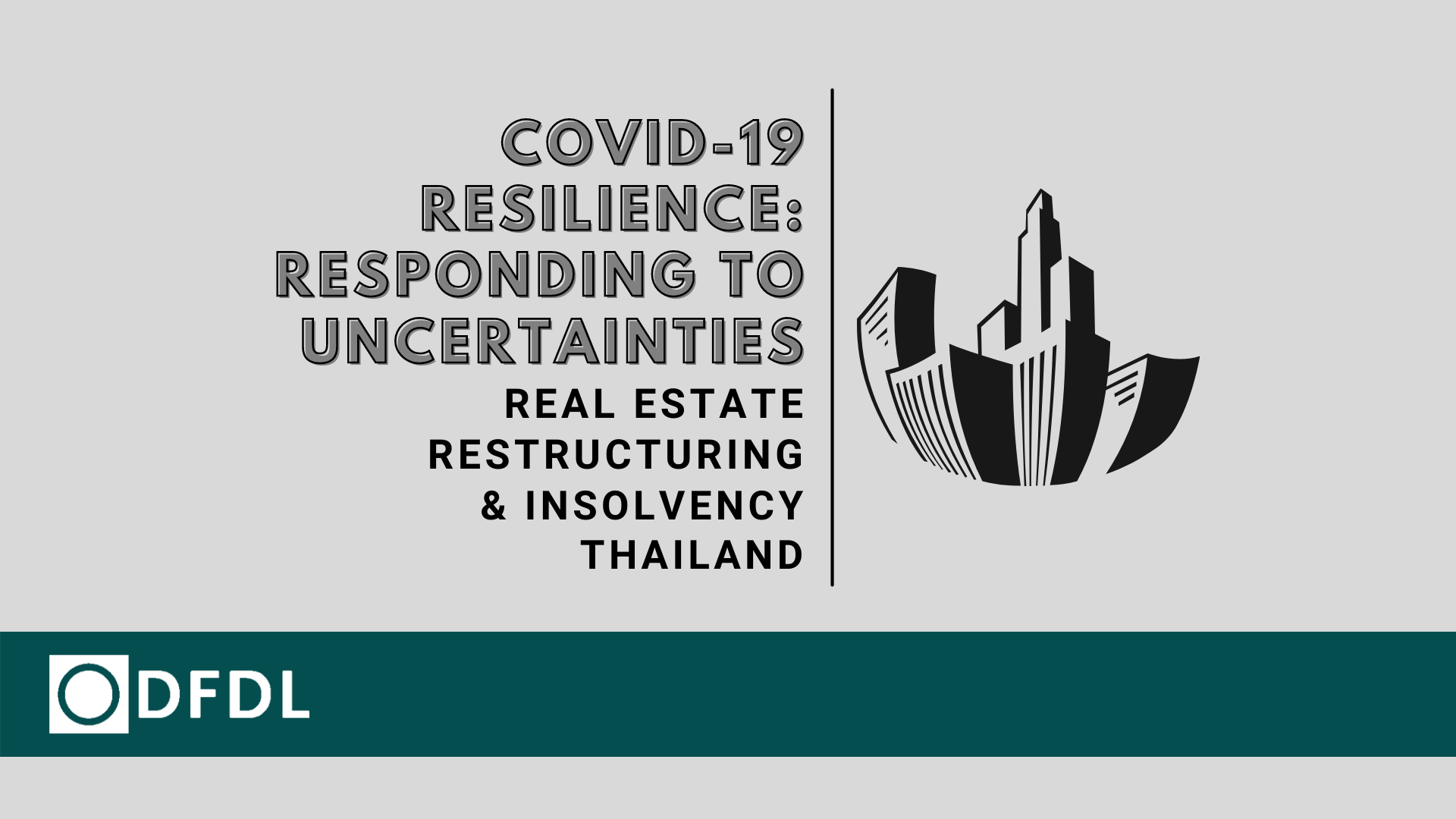 Real Estate Restructuring & Insolvency – COVID19 Resilience: Responding to Uncertainties in Thailand