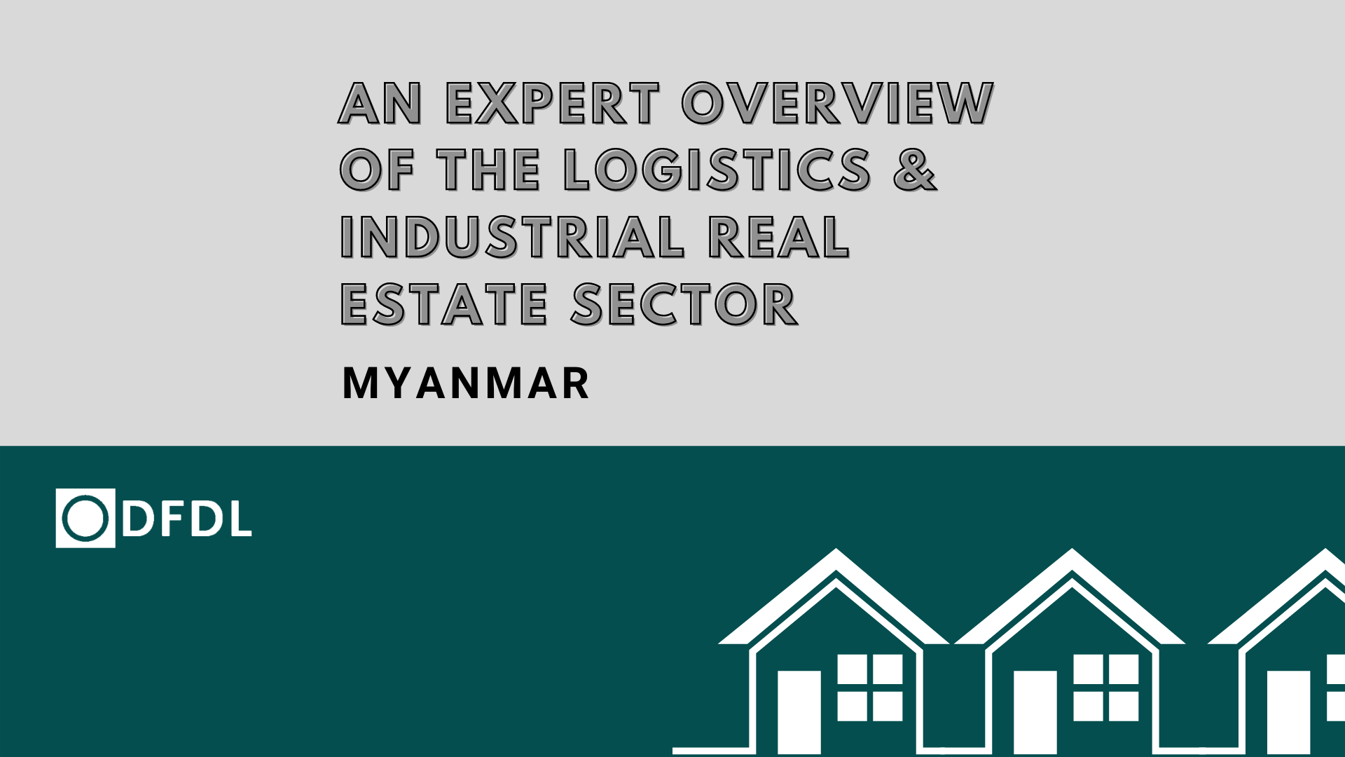 An Expert Overview of the Logistics and Industrial Real Estate Sector in Myanmar